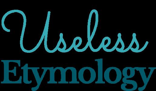 Useless Etymology